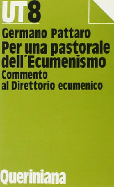 Per una pastorale dell'ecumenismo. Commento al direttorio ecumenico - Germano Pattaro |