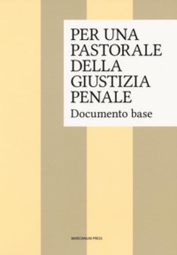 Per una pastorale della giustizia penale. Documento base - Ispettorato generale dei cappellani delle carceri italiane |