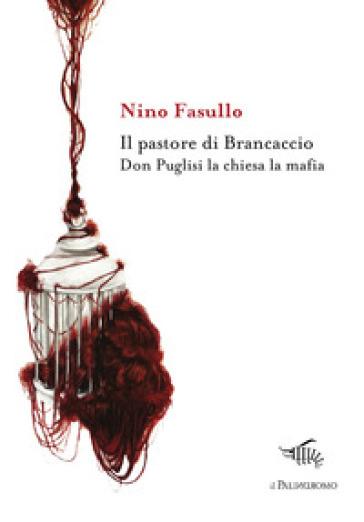 Il pastore di Brancaccio. Don Puglisi la chiesa la mafia - Nino Fasullo | Jonathanterrington.com