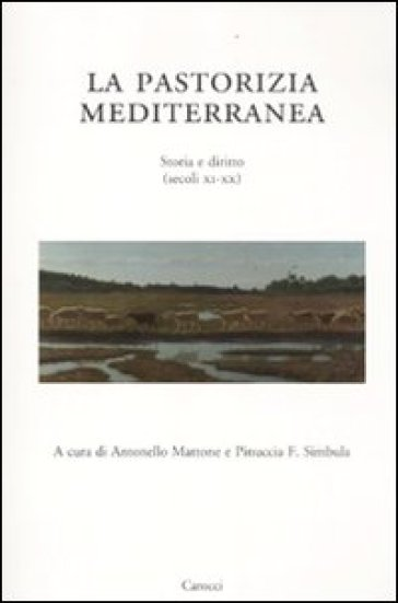 La pastorizia mediterranea. Storia e diritto (secoli XI-XX) - Pinuccia Simbula |