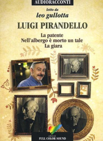 La patente-Nell'albergo è morto un tale-La giara letto da Leo Gullotta. Audiolibro. CD Audio - Luigi Pirandello |