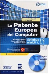 La patente europea del computer. Windows Vista, Internet Explorer, Windows Mail. Syllabus 5.0 moduli 1, 2, 7. Con CD-ROM