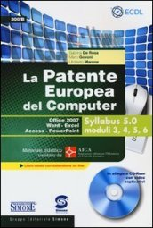 La patente europea del computer. Office 2007, Word-Excel, Access-PowerPoint. Syllabus 5.0 moduli 3, 4, 5, 6. Con CD-ROM