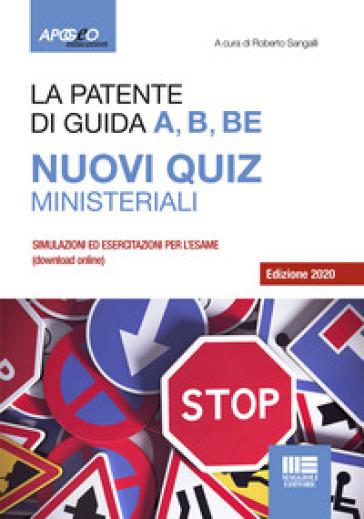 La patente di guida A, B, BE. Nuovi quiz ministeriali. Con software di simulazione - Roberto Sangalli |