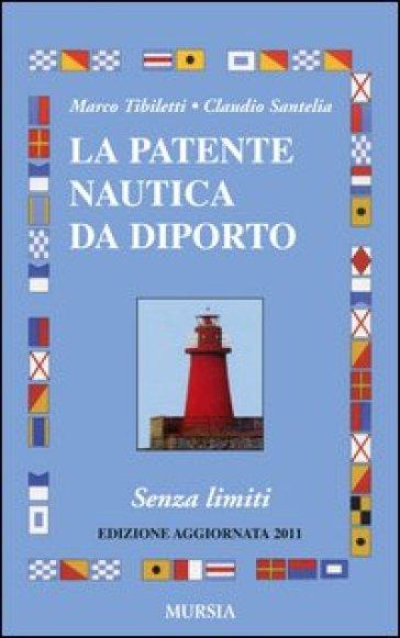 La patente nautica da diporto. Senza limiti - Marco Tibiletti |