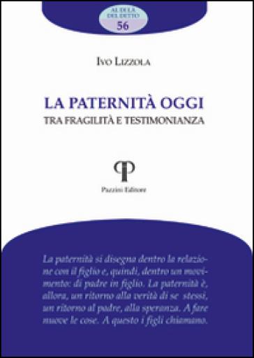 La paternità oggi. Tra fragilità e testimonianza - Ivo Lizzola pdf epub