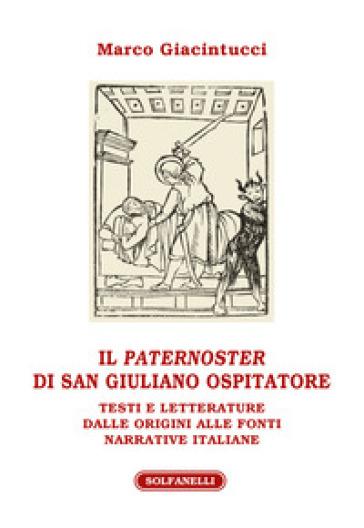 Il «paternoster» di San Giuliano Ospitatore. Testi e letterature dalle origini alle fonti narrative italiane - Marco Giacintucci |