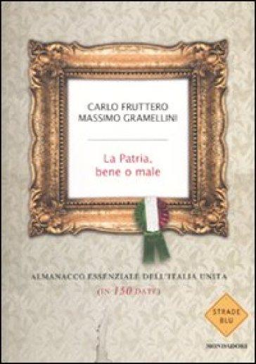 La patria, bene o male. Almanacco essenziale dell'Italia unita (in 150 date) - Massimo Gramellini pdf epub
