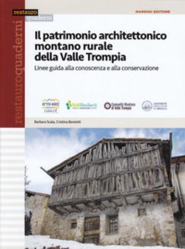 Il patrimonio architettonico montano rurale della Valle Trompia. Linee guida alla conoscenza e alla conservazione - Barbara Scala |