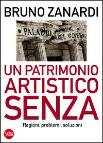 Un patrimonio artistico senza. Ragioni, problemi, soluzioni - Bruno Zanardi |