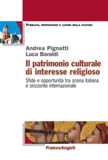Il patrimonio culturale di interesse religioso. Sfide e opportunità tra scena italiana e orizzonte internazionale - Luca Baraldi | Thecosgala.com