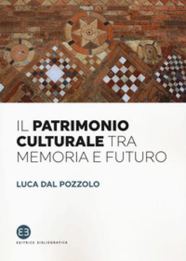Il patrimonio culturale tra memoria e futuro - Luca Dal Pozzolo | Thecosgala.com