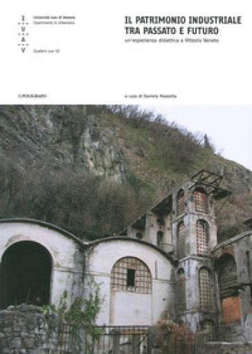 Il patrimonio industriale tra passato e futuro. Un'esperienza didattica a Vittorio Veneto - D. Mazzotta |