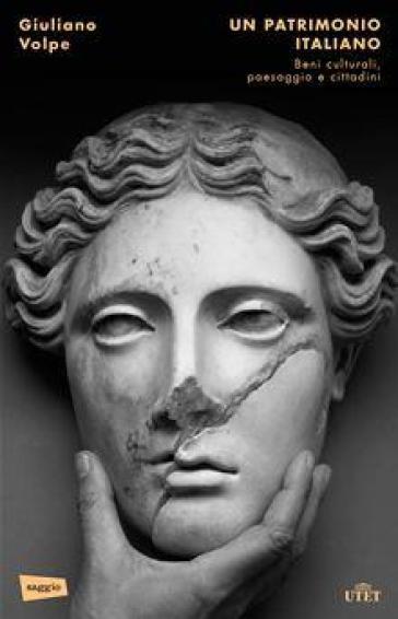 Un patrimonio italiano. Beni culturali, paesaggio e cittadini - Giuliano Volpe pdf epub