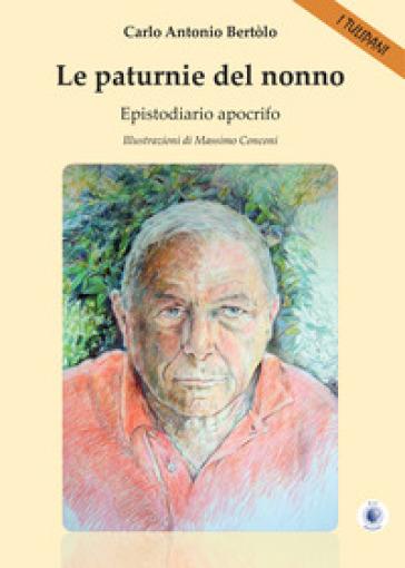Le paturnie del nonno. Epistodiario apocrifo - Carlo Antonio Bertolo | Kritjur.org
