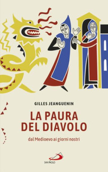 La paura del diavolo. Dal Medioevo ai giorni nostri - Gilles Jeanguenin | Thecosgala.com