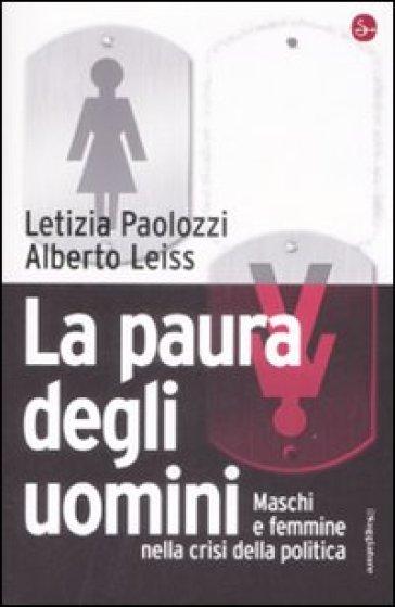 La paura degli uomini. Maschi e femmine nella crisi della politica - Letizia Paolozzi   Thecosgala.com