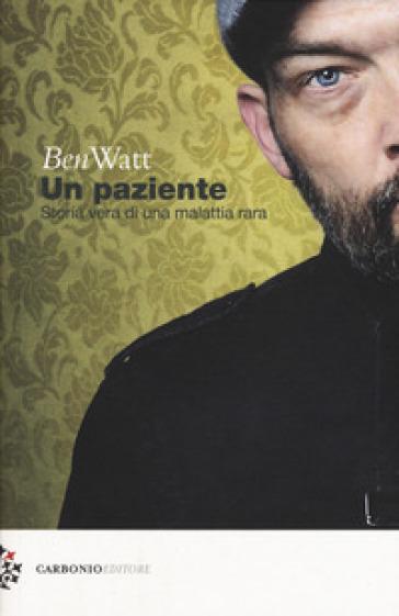 Un paziente. Storia vera di una malattia rara - Ben Watt |