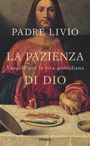 La pazienza di Dio. Vangelo per la vita quotidiana. Commento ai Vangeli festivi Anno C - Livio Fanzaga |