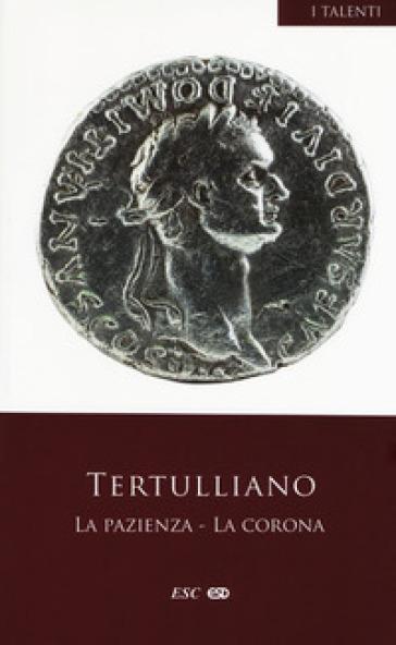 La pazienza-La corona. Testo latino a fronte - Quinto Settimo Fiorente Tertulliano pdf epub