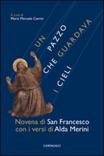 Un pazzo che guardava i cieli. Novena di san Francesco con i versi di Alda Merini - Francesco D'Assisi (santo) pdf epub