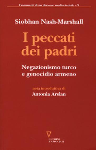 I peccati dei padri. Negazionismo turco e genocidio armeno - Siobhan Nash Marshall  
