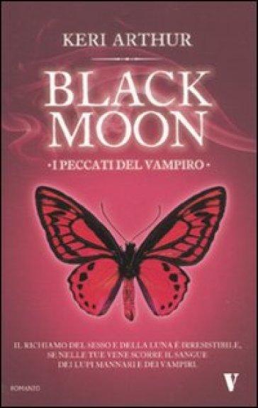 I peccati del vampiro. Black moon - Keri Arthur | Rochesterscifianimecon.com
