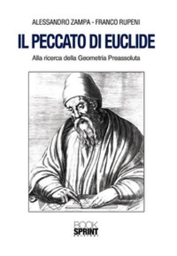 Il peccato di Euclide. Alla ricerca della geometria preassoluta - Alessandro Zampa | Jonathanterrington.com