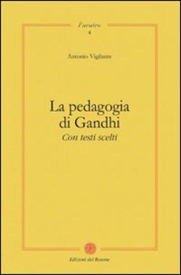 La pedagogia di Gandhi. Con testi scelti - Antonio Vigilante | Rochesterscifianimecon.com