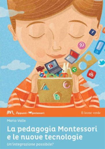 La pedagogia Montessori e le nuove tecnologie. Un'integrazione possibile? - Mario Valle | Jonathanterrington.com