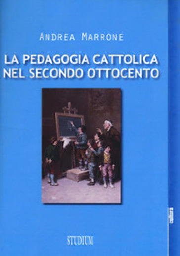 La pedagogia cattolica nel secondo Ottocento - Andrea Marrone | Rochesterscifianimecon.com