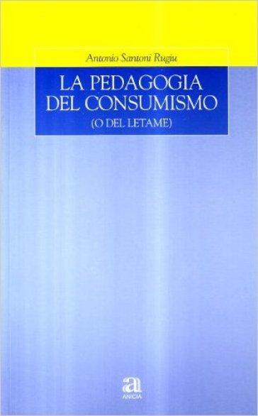 La pedagogia del consumismo (o del letame) - Antonio Santoni Rugiu | Rochesterscifianimecon.com