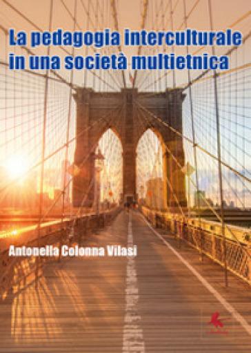 La pedagogia interculturale nella nuova società multietnica - Antonella Colonna Vilasi | Jonathanterrington.com
