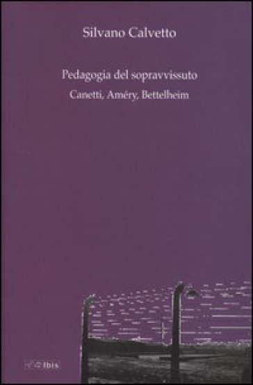 La pedagogia del sopravvissuto. Canetti, Améry, Bettelheim - Silvano Calvetto |
