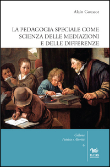 La pedagogia speciale come scienza delle mediazioni e delle differenze - Alain Goussot | Thecosgala.com