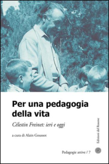 Per una pedagogia della vita. Cèlestin Freinet. Ieri e oggi - A. Goussot | Rochesterscifianimecon.com