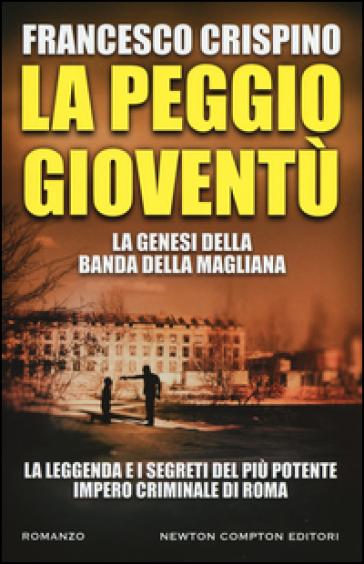 La peggio gioventù. La genesi della banda della Magliana - Francesco Crispino   Rochesterscifianimecon.com