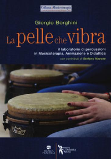 La pelle che vibra. Il laboratorio di percussioni in musicoterapia, animazione e didattica - Giorgio Borghini   Rochesterscifianimecon.com