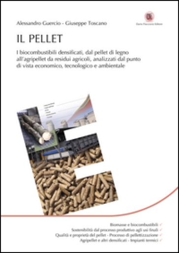 Il pellet. I biocombustibili densificati, dal pellet di legno all'agripellet da residui agricoli, analizzati dal punto di vista economico, tecnologico e ambientale - Alessandro Guercio pdf epub