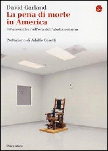 La pena di morte in America. Un'anomalia nell'era dell'abolizionismo - David Garland | Jonathanterrington.com