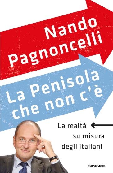 La penisola che non c'è. La realtà su misura degli italiani - Nando Pagnoncelli |