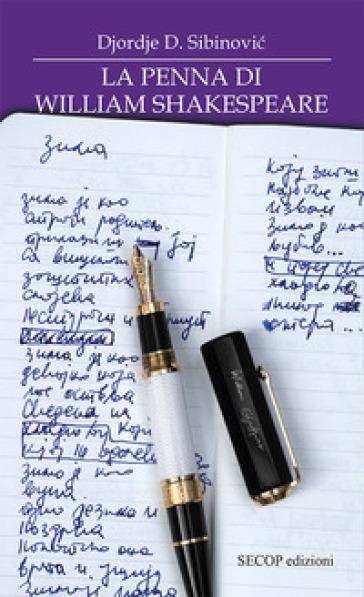 La penna di William Shakespeare. Ediz. integrale - Djordje D. Sibinovic |