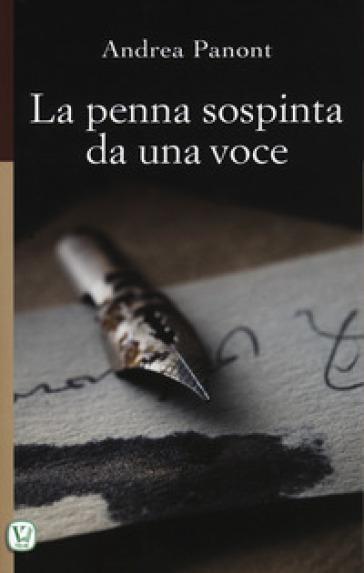 La penna sospinta da una voce. Ediz. illustrata - Andrea Panont |