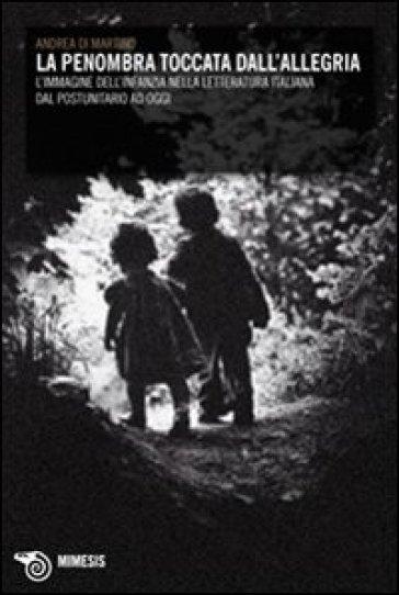 La penombra toccata dall'allegria. L'immagine dell'infanzia nella letteratura italiana dal postunitario ad oggi