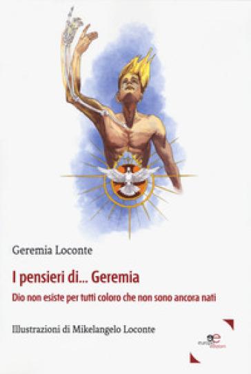 I pensieri di... Geremia. Dio non esiste per tutti coloro che non sono ancora nati - Geremia Loconte | Jonathanterrington.com