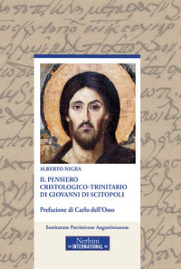 Il pensiero cristologico-trinitario di Giovanni di Scitopoli - Alberto Nigra |
