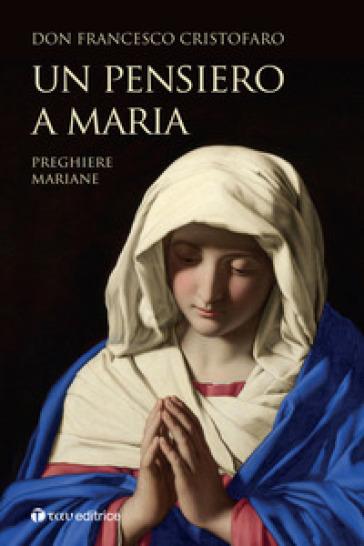 Un pensiero a Maria. Preghiere mariane - Francesco Cristofaro |