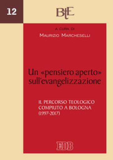 Un «pensiero aperto» sull'evangelizzazione. Il percorso teologico compiuto a Bologna (1997-2017) - M. Marcheselli | Kritjur.org