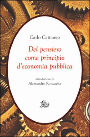 Del pensiero come principio d'economia pubblica - Carlo Cattaneo | Rochesterscifianimecon.com