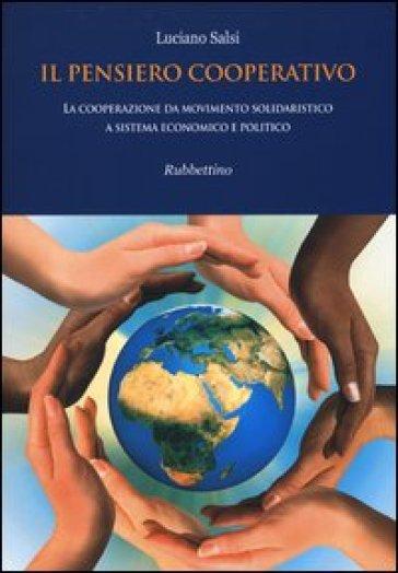 Il pensiero cooperativo. La cooperazione da movimento solidaristico a sistema economico e politico - Luciano Salsi | Rochesterscifianimecon.com
